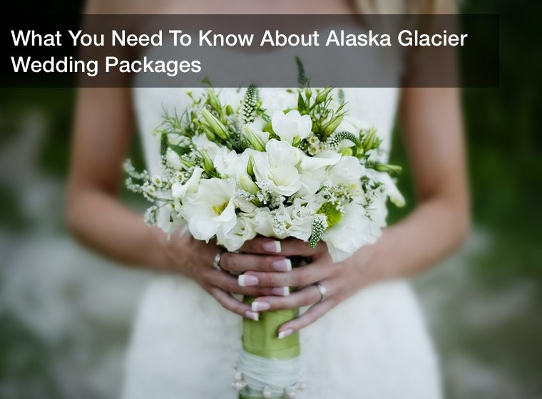 What You Need To Know About Alaska Glacier Wedding Packages