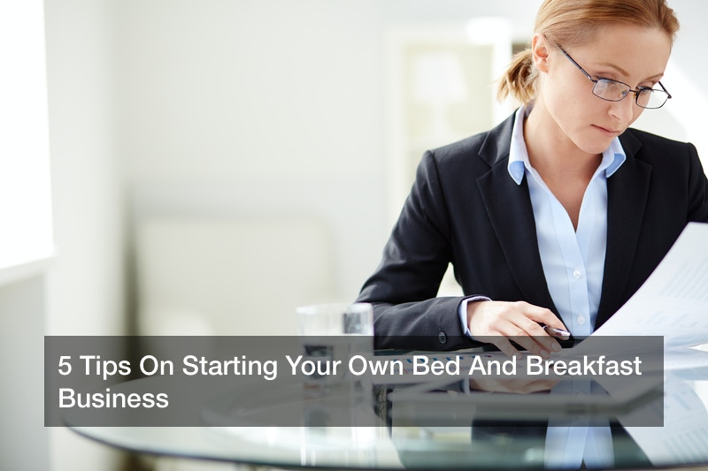 5 Tips On Starting Your Own Bed And Breakfast Business