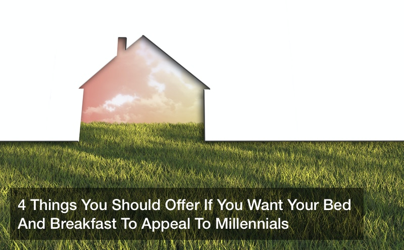 4 Things You Should Offer If You Want Your Bed And Breakfast To Appeal To Millennials