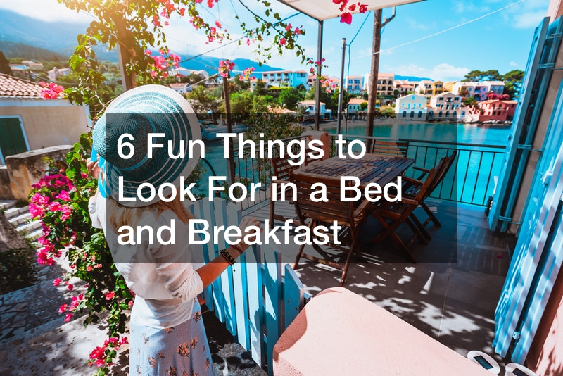 6 Fun Things to Look For in a Bed and Breakfast